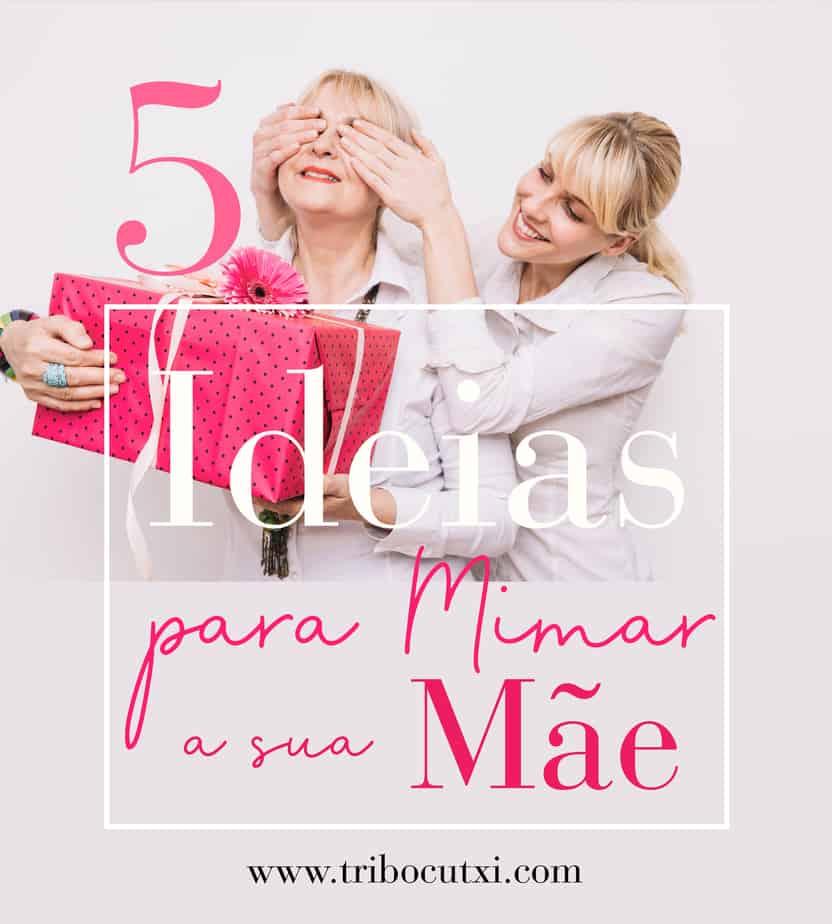 5 dicas para mimar a mae presente dia da mãe